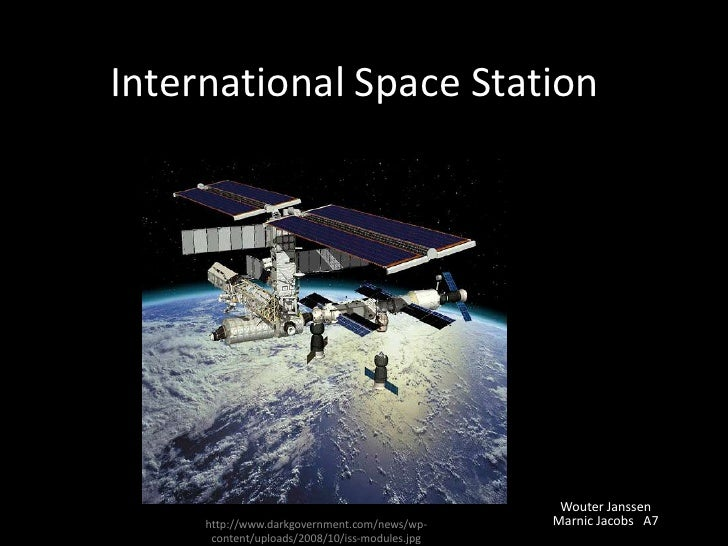 International Space Station<br />Wouter Janssen <br />Marnic Jacobs   A7<br />http://www.darkgovernment.com/news/wp-conten...