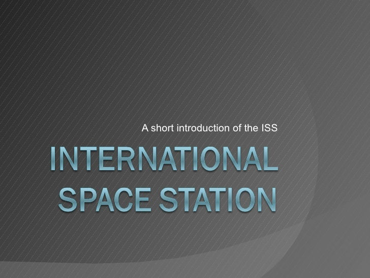 A short introduction of the ISS