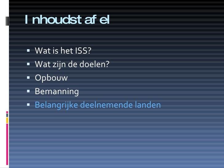 Inhoudstafel <ul><li>Wat is het ISS? </li></ul><ul><li>Wat zijn de doelen? </li></ul><ul><li>Opbouw </li></ul><ul><li>Bema...