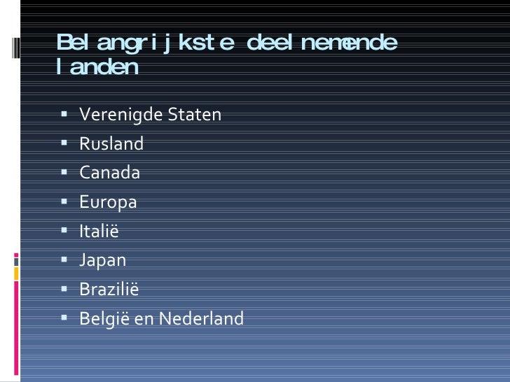 Belangrijkste deelnemende landen <ul><li>Verenigde Staten </li></ul><ul><li>Rusland </li></ul><ul><li>Canada </li></ul><ul...