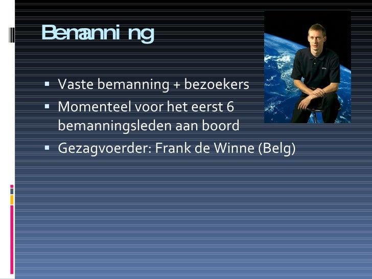 Bemanning <ul><li>Vaste bemanning + bezoekers </li></ul><ul><li>Momenteel voor het eerst 6 bemanningsleden aan boord </li>...