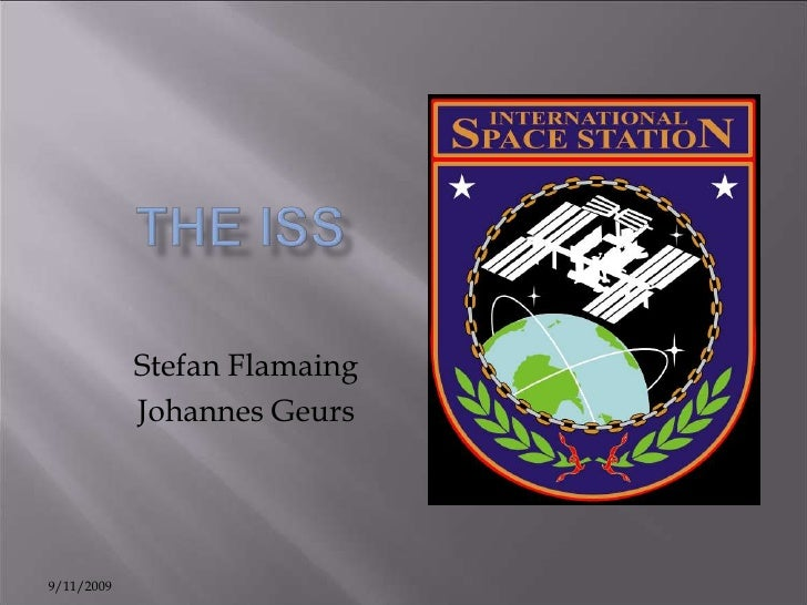 9/11/2009<br />The ISS<br />Stefan Flamaing<br />Johannes Geurs<br />