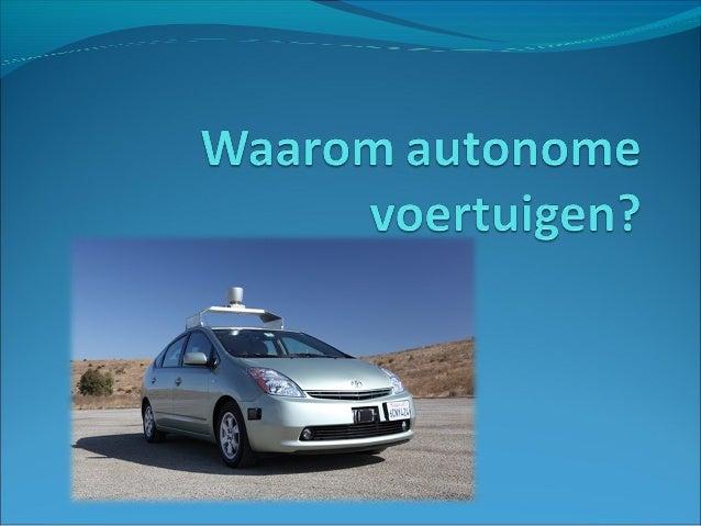 Wat? Rijden zonder menselijke tussenkomst Bestuurder kan controle overnemen Systeem om de bestuurder te helpen