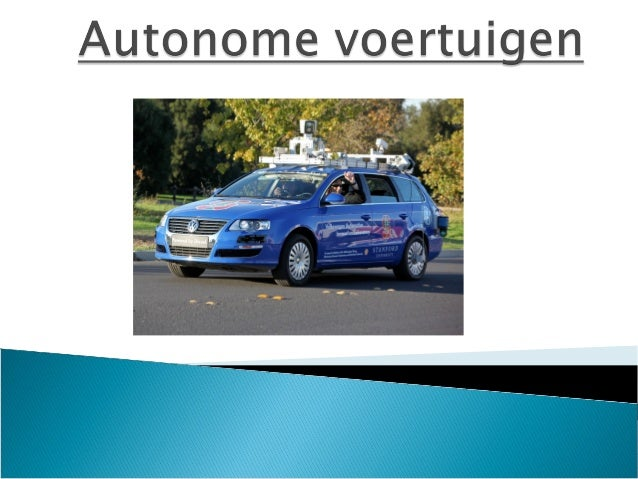  Wat:zelfrijdende wagens  Hoe: sensoren, navigatie, bewegingsplanning en bediening  Wie: universiteiten, bedrijven, leg...