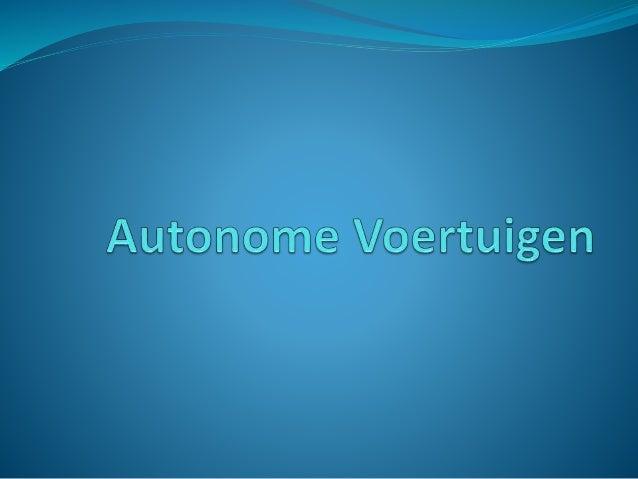  Wat zijn autonome voertuigen?  Geschiedenis  Wat zijn de voordelen?  Wat zijn de nadelen?