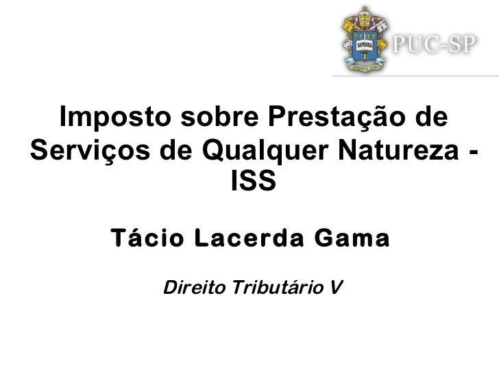 Imposto sobre Prestação deServiços de Qualquer Natureza -             ISS     Tácio Lacerda Gama         Direito Tributári...