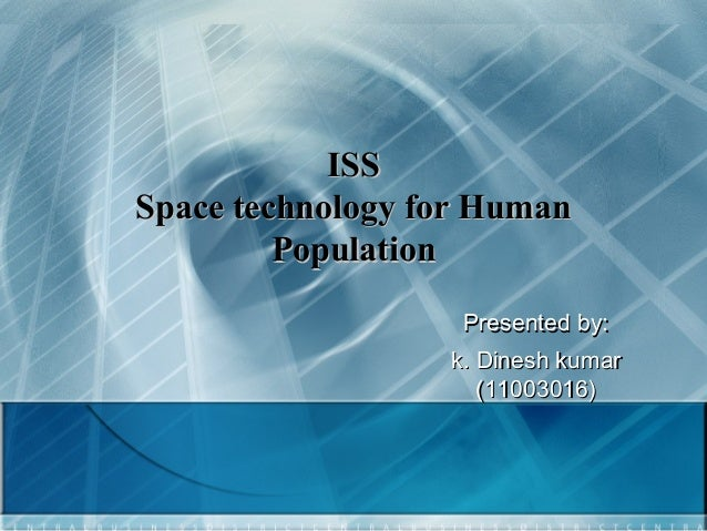 ISS Space technology for Human Population Presented by: k. Dinesh kumar (11003016)