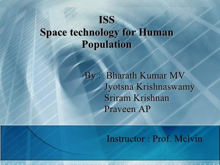 ISS Space technology for Human Population By :  Bharath Kumar MV   Jyotsna Krishnaswamy   Sriram Krishnan   Praveen AP Ins...