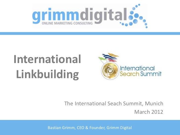 International Linkbuilding              The International Seach Summit, Munich                                         Mar...