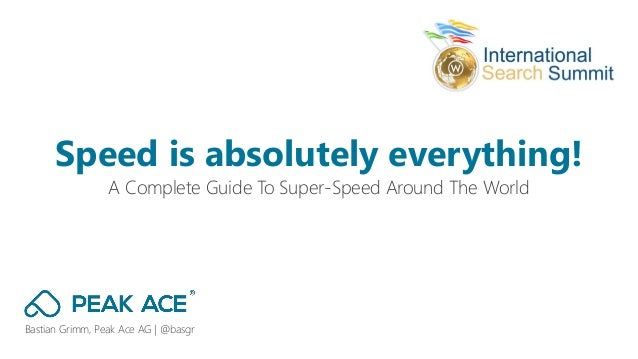 Bastian Grimm, Peak Ace AG | @basgr A Complete Guide To Super-Speed Around The World Speed is absolutely everything!