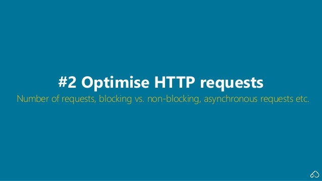Number of requests, blocking vs. non-blocking, asynchronous requests etc. #2 Optimise HTTP requests