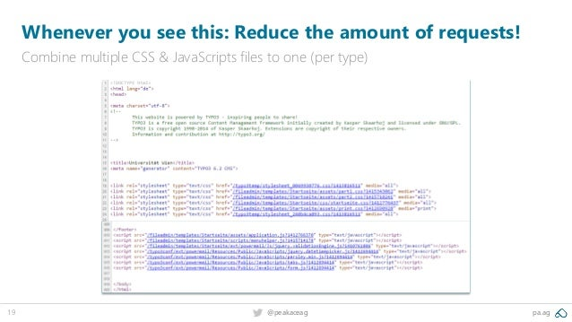 19 @peakaceag pa.ag Whenever you see this: Reduce the amount of requests! Combine multiple CSS & JavaScripts files to one ...