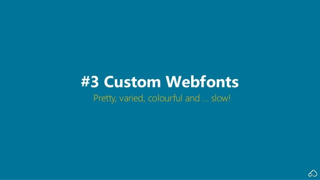 Pretty, varied, colourful and ... slow! #3 Custom Webfonts