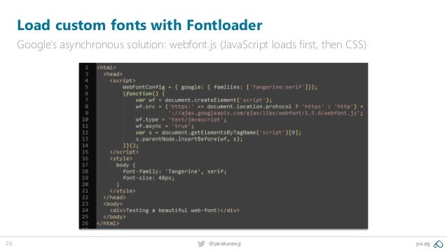 26 @peakaceag pa.ag Load custom fonts with Fontloader Google's asynchronous solution: webfont.js (JavaScript loads first, ...