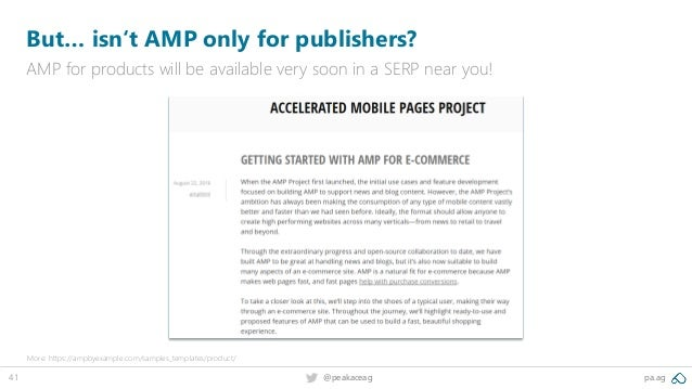 41 @peakaceag pa.ag But… isn't AMP only for publishers? AMP for products will be available very soon in a SERP near you! M...