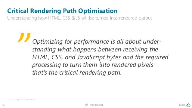 62 pa.ag@peakaceag Critical Rendering Path Optimisation Understanding how HTML, CSS & JS will be turned into rendered outp...