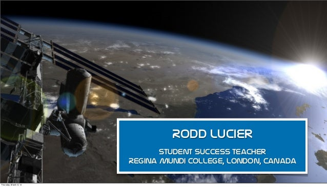Rodd Lucier Student Success Teacher Regina Mundi College, London, Canada Thursday, March 6, 14