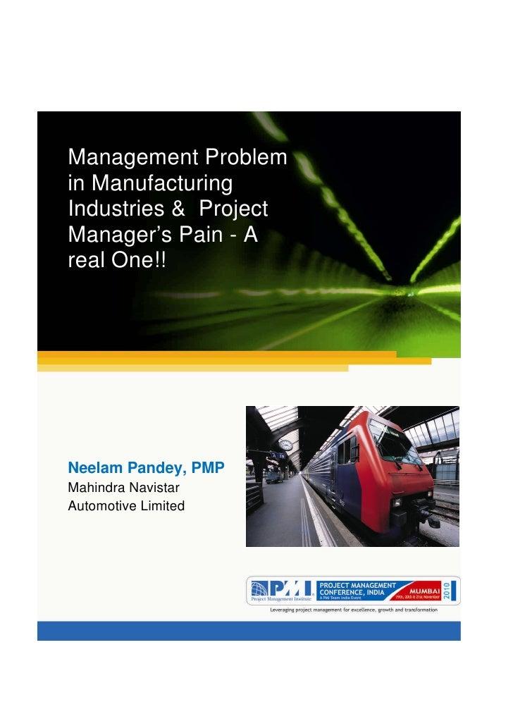 Aum gam ganapataye namya.Management Problemin ManufacturingIndustries & ProjectManager's Pain - Areal One!!Neelam Pandey, ...