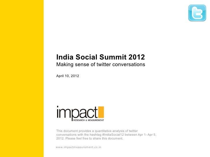 India Social Summit 2012Making sense of twitter conversationsApril 10, 2012This document provides a quantitative analysis ...
