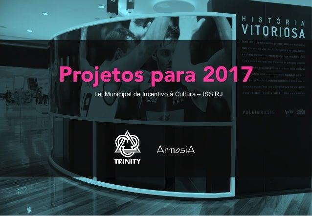 Projetos para 2017 Lei Municipal de Incentivo à Cultura – ISS RJ