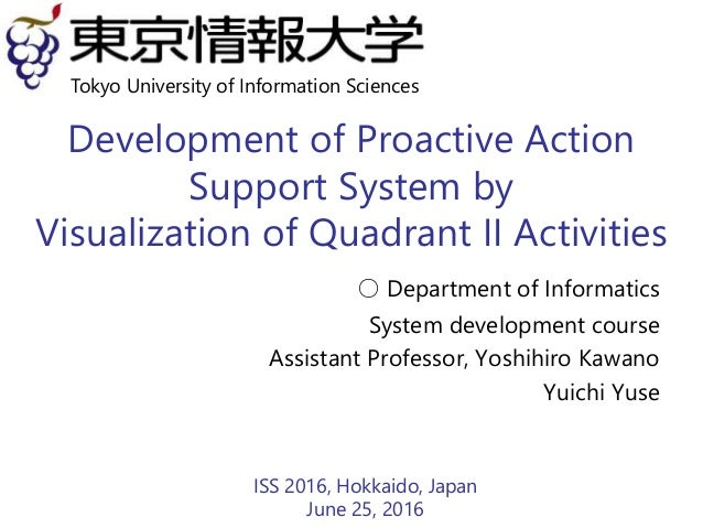 Development of Proactive Action Support System by Visualization of Quadrant II Activities ○ Department of Informatics Syst...