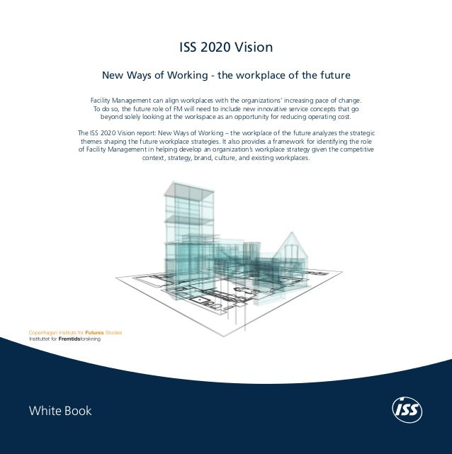 White Book	  ISS 2020 Vision New Ways of Working - the workplace of the future  Our work methods range from statistically ...