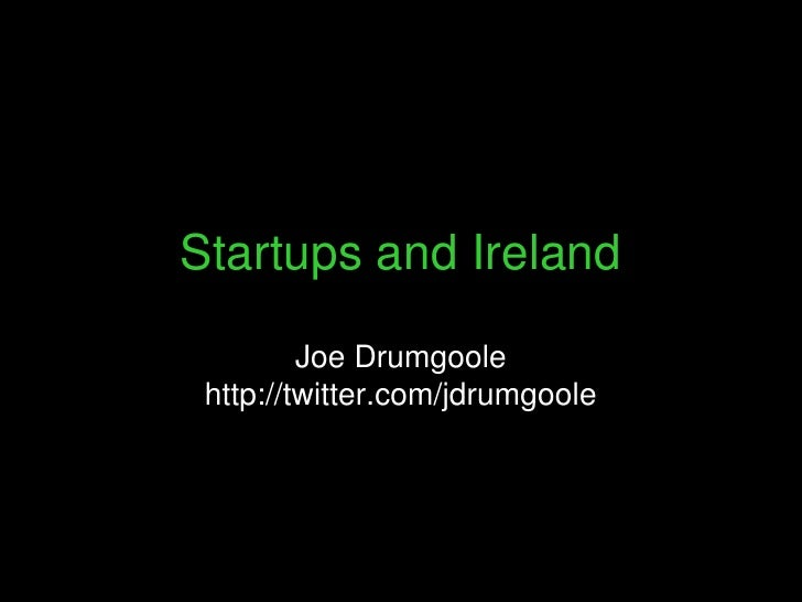 Startups in Ireland,Where do we go from Here?<br />Joe Drumgoole<br />http://twitter.com/jdrumgoole<br />