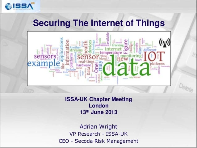 ISSA-UK Chapter MeetingLondon13th June 2013Adrian WrightVP Research - ISSA-UKCEO - Secoda Risk ManagementSecuring The Inte...
