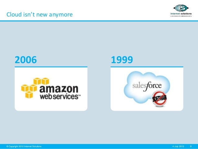 2© Copyright 2010 Internet Solutions 4 July 2013 Cloud isn't new anymore 2006 1999