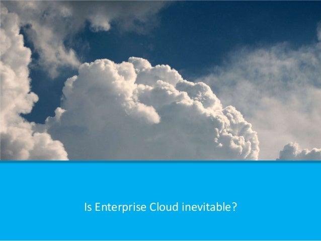 Is Enterprise Cloud inevitable?