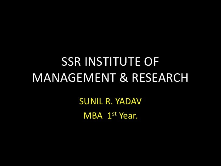 SSR INSTITUTE OFMANAGEMENT & RESEARCH      SUNIL R. YADAV       MBA 1st Year.