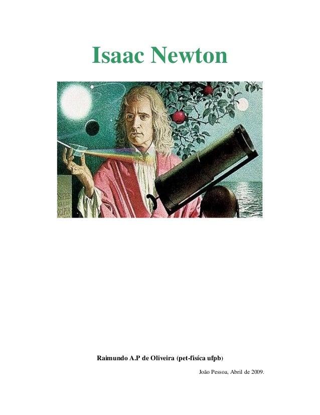 Isaac Newton  Raimundo A.P de Oliveira (pet-fisíca ufpb) João Pessoa, Abril de 2009.