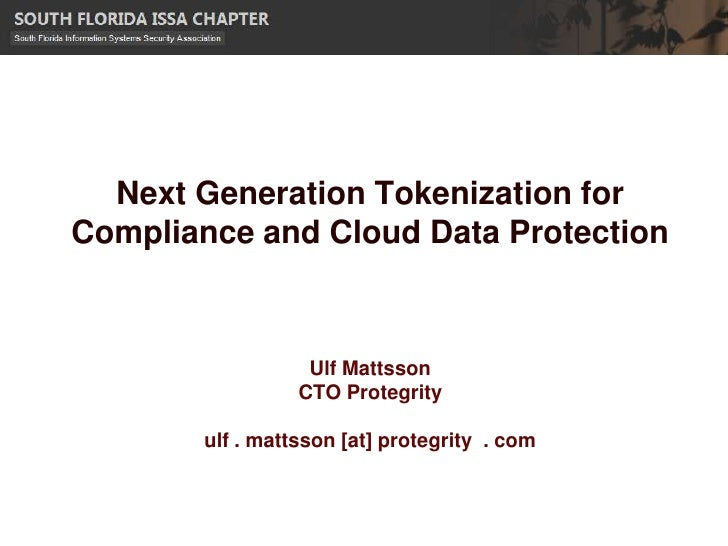 Next Generation Tokenization forCompliance and Cloud Data Protection                   Ulf Mattsson                  CTO P...