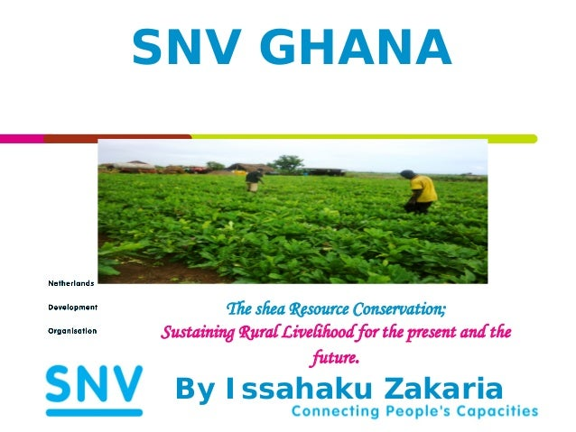 SNV GHANA         The shea Resource Conservation;Sustaining Rural Livelihood for the present and the                     f...