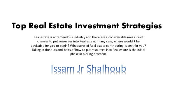 Top Real Estate Investment Strategies Real estate is a tremendous industry and there are a considerable measure of chances...