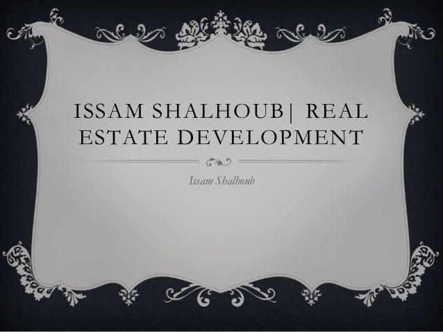 ISSAM SHALHOUB  REAL ESTATE DEVELOPMENT Issam Shalhoub