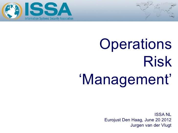 Operations         Risk'Management'                          ISSA NL   Eurojust Den Haag, June 20 2012               Jurge...