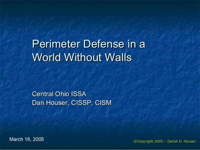 ©Copyright 2005 – Daniel D. Houser Perimeter Defense in aPerimeter Defense in a World Without WallsWorld Without Walls Cen...