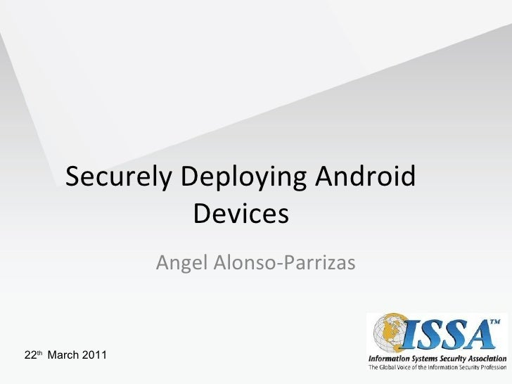 Securely Deploying Android                 Devices                  Angel Alonso-Parrizas22th March 2011