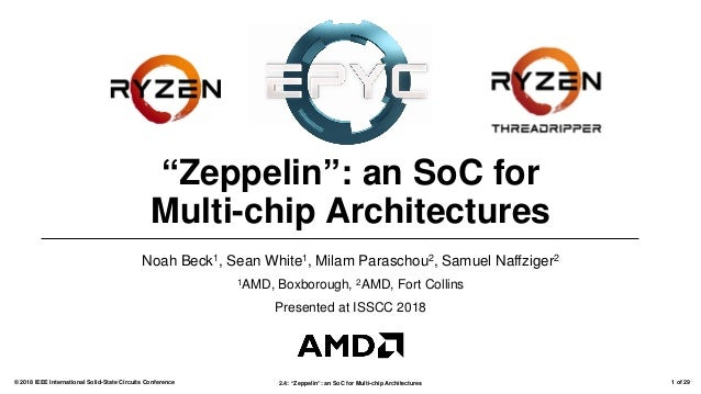 "2.4: ""Zeppelin"": an SoC for Multi-chip Architectures© 2018 IEEE International Solid-State Circuits Conference 1 of 29 ""Zep..."