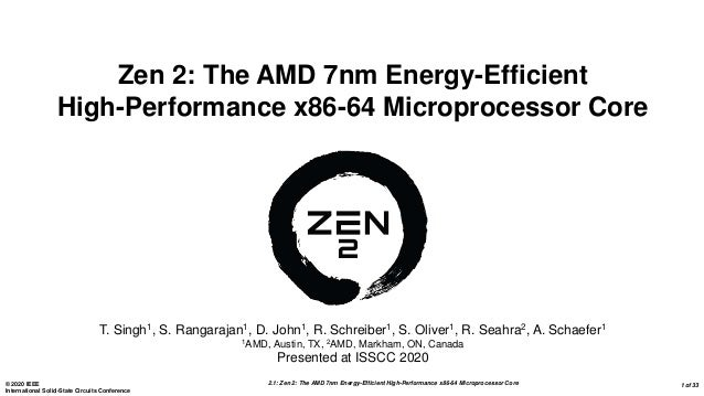 2.1: Zen 2: The AMD 7nm Energy-Efficient High-Performance x86-64 Microprocessor Core© 2020 IEEE International Solid-State ...