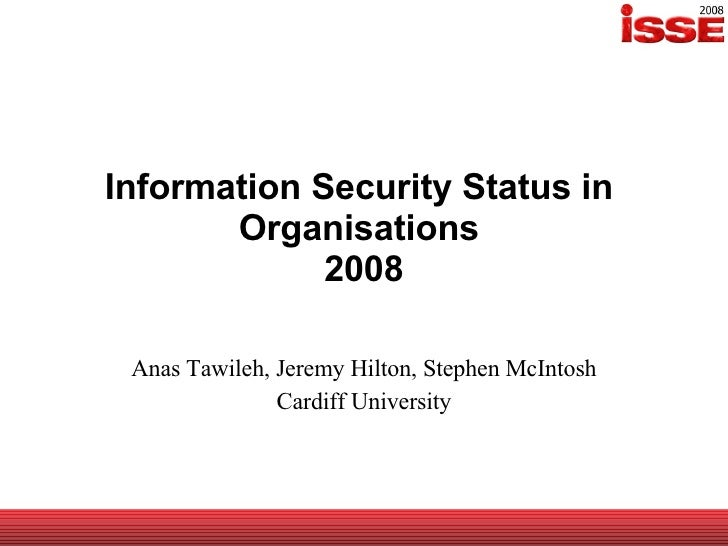 Information Security Status in  Organisations  2008 Anas Tawileh, Jeremy Hilton, Stephen McIntosh Cardiff University