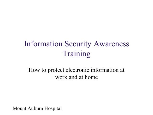 Information Security Awareness Training How to protect electronic information at work and at home  Mount Auburn Hospital