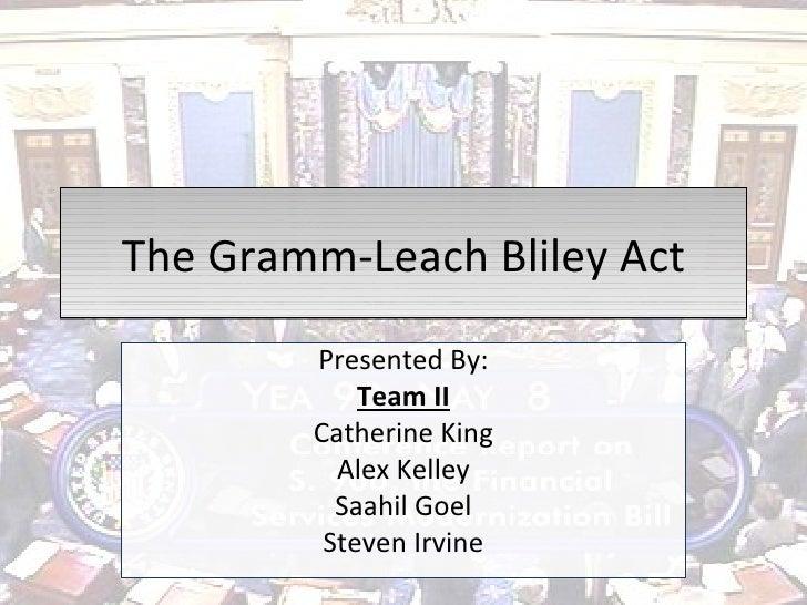 The Gramm-Leach Bliley Act Presented By: Team II Catherine King Alex Kelley Saahil Goel Steven Irvine