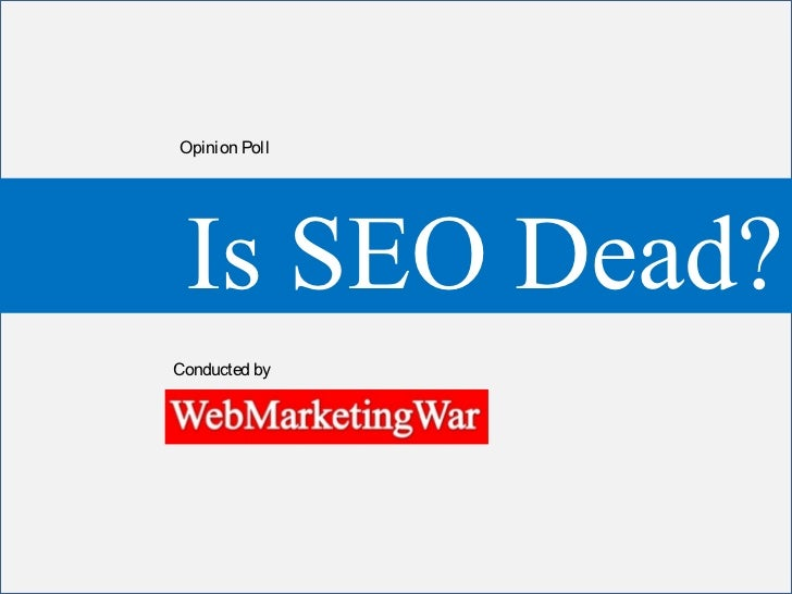 Opinion Poll Is SEO Dead?Conducted by