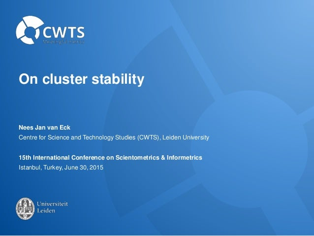 On cluster stability Nees Jan van Eck Centre for Science and Technology Studies (CWTS), Leiden University 15th Internation...