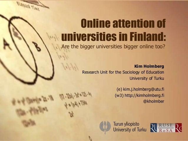 Online attention of universities in Finland: Are the bigger universities bigger online too? Kim Holmberg Research Unit for...