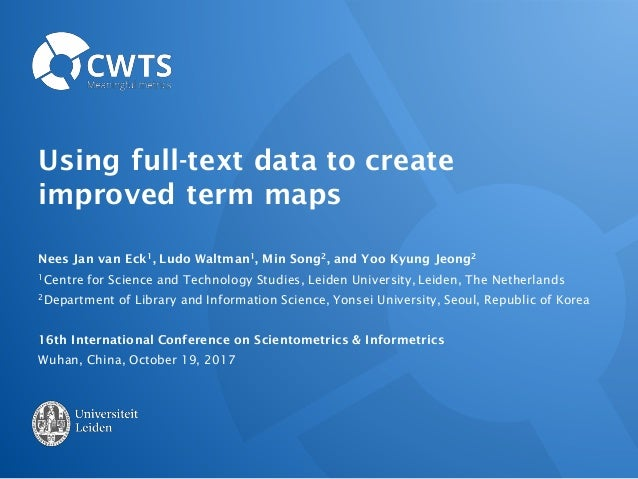 Using full-text data to create improved term maps Nees Jan van Eck1, Ludo Waltman1, Min Song2, and Yoo Kyung Jeong2 1Centr...