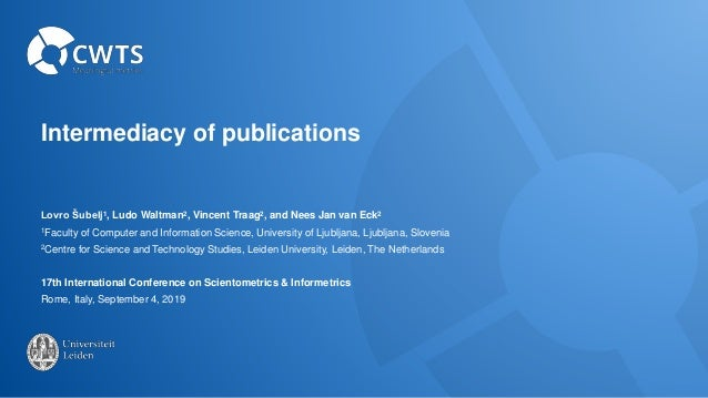 Intermediacy of publications Lovro Šubelj1, Ludo Waltman2, Vincent Traag2, and Nees Jan van Eck2 1Faculty of Computer and ...