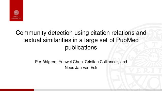 Community detection using citation relations and textual similarities in a large set of PubMed publications Per Ahlgren, Y...